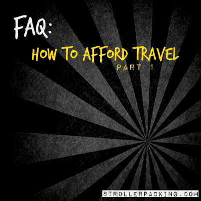 How To Afford Travel Part 1: Prioritize Travel | Stroller Packing